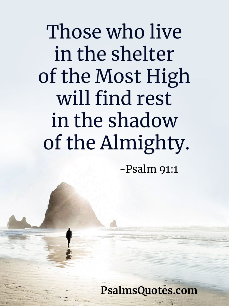 Psalm 91:1 - Those who live in the shelter of the Most High